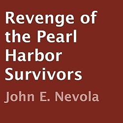 Revenge of the Pearl Harbor Survivors