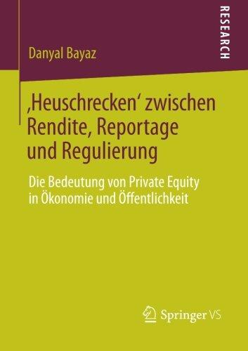 'Heuschrecken' zwischen Rendite, Reportage und Regulierung: Die Bedeutung von Private Equity in Ökonomie und Öffentlichkeit (German Edition)
