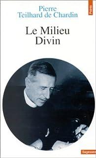 Le milieu divin par Pierre  Teilhard de Chardin