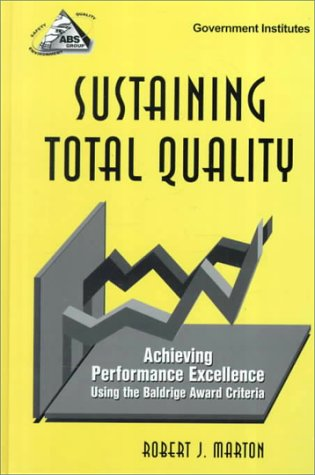 Sustaining Total Quality: Achieving Performance Excellence Using the Baldrige Award Criteria