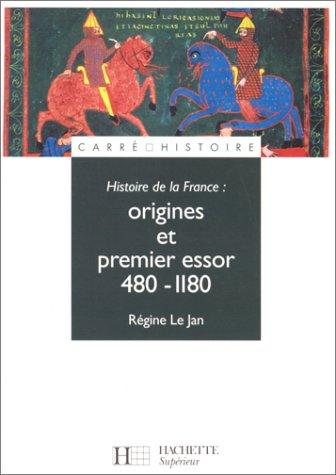 Histoire de la France : Origines et premier essor, 480-1180 Broché – 17 avril 1996 Régine Le Jan Michel Balard Hachette Education 2010177851
