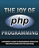 img - for The Joy of PHP: A Beginner's Guide to Programming Interactive Web Applications with PHP and mySQL by Alan Forbes (2012-10-13) book / textbook / text book