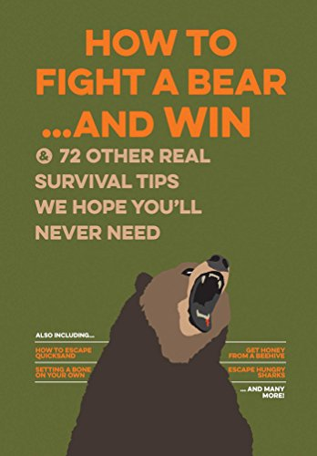 How to Fight A Bear...and Win: And 72 Other Real Survival Tips We Hope You'll Never Need (Uncle John's Bathroom Reader)