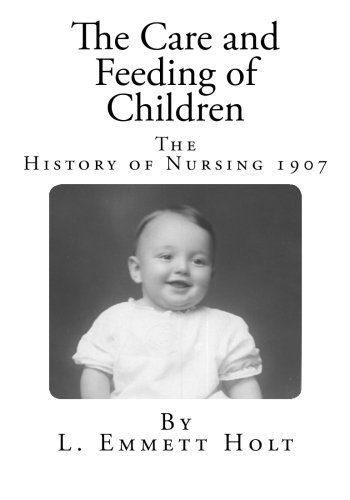 The Care and Feeding of Children: A Catechism for the use of Mothers and  Children's Nurses (The History of Nursing): Holt, L Emmett: 9781497391604:  Amazon.com: Books