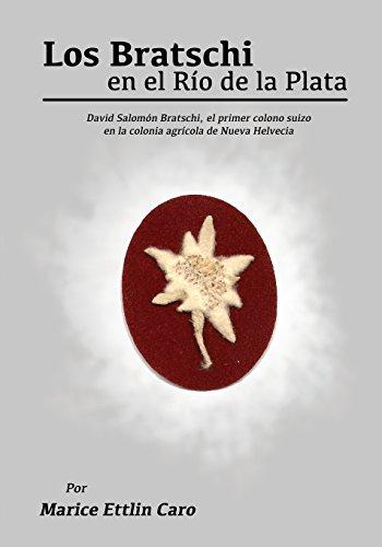 Los Bratschi en el Rio de la Plata: David Salomon Bratschi, el primer colono suizo en la colonia agricola de Nueva Helvecia (Spanish Edition) [Marice Ettlin Caro] (Tapa Blanda)