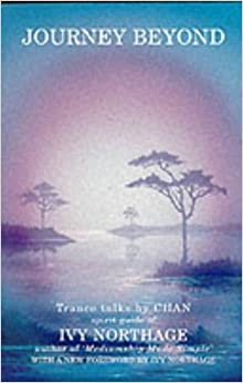 The Journey Beyond: Trance Talks by Chan, Spirit Guide of Ivy Northage