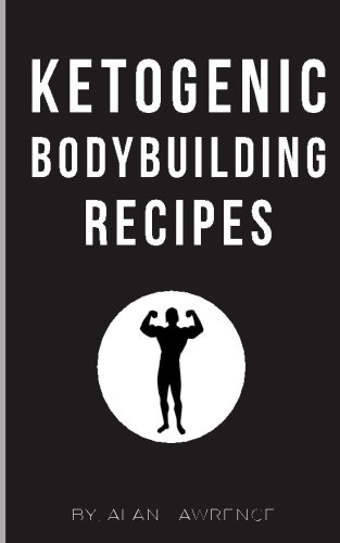 Ketogenic Bodybuilding: Perfect Human Diet to Build Muscle and Lose Fat: 60 of The Best Low Carb Bodybuilding Recipes Created By Chef amp Nutritional Scientist Keto Bodybuilding Ketogenic Meal plan