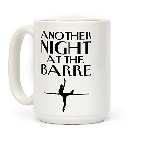 Another Night At The Barre White 15 Ounce Ceramic Coffee Mug by LookHUMAN