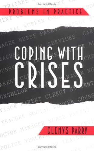 Coping with Crises (Problems in Practice Series)