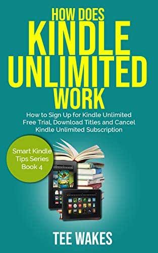 How Does Kindle Unlimited Work: How to Sign up for kindle unlimited free trial, download titles and cancel kindle unlimited subscription. (Smart Kindle Tips Book 4)