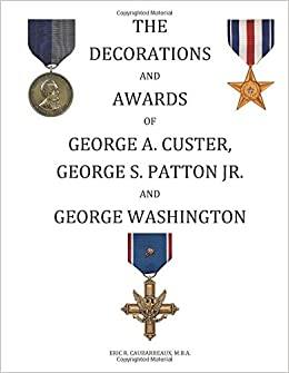 Book THE DECORATIONS AND AWARDS OF GEORGE A. CUSTER, GEORGE S. PATTON JR. AND GEORGE WASHINGTON