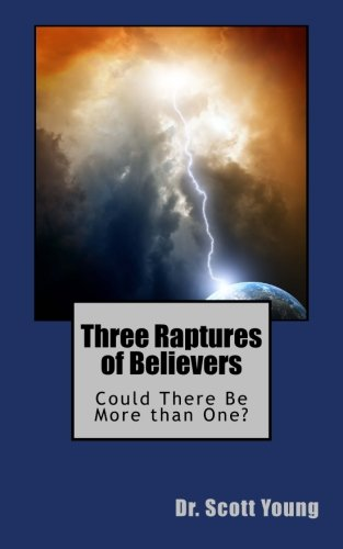 Three Raptures of Believers: Could There be More than One?