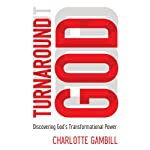 Turnaround God: Discovering God's Transformational Power | Charlotte Gambill