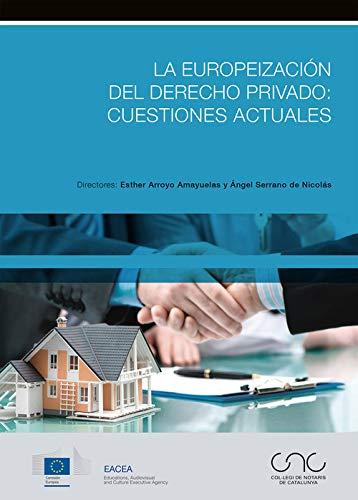 La europeización del Derecho privado: cuestiones actuales (Colegio Notarial de Cataluña) por Arroyo i Amayuelas, Esther,Serrano de Nicolás, Ángel