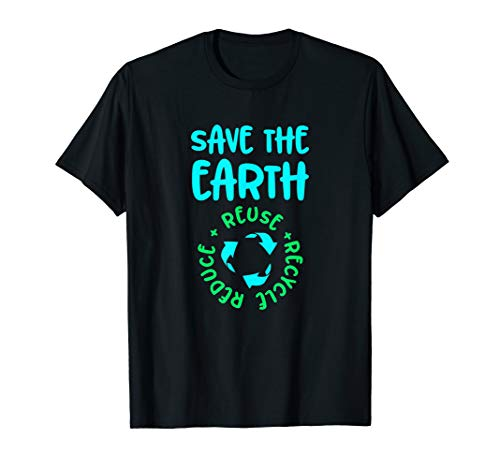 Save the Earth Reduce Reuse Recycle t-shirt T-Shirt