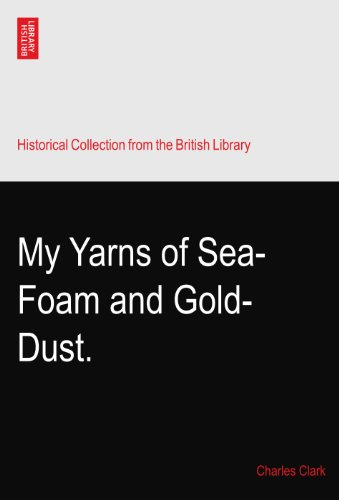 My Yarns of Sea-Foam and Gold-Dust. ()