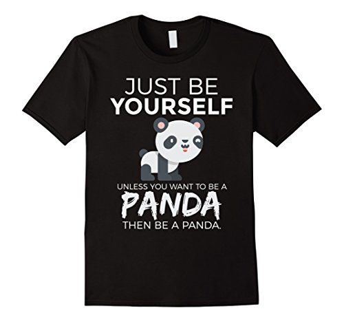 Mens Just Be Yourself Unless You Want To Be A Panda Bear T-Shirt Large (Asian Man Halloween Costume Ideas)