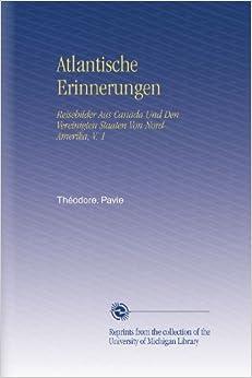 Book Atlantische Erinnerungen: Reisebilder Aus Canada Und Den Vereinigten Staaten Von Nord-Amerika, V. 1