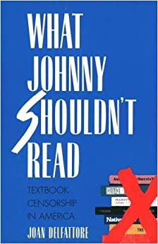 What Johnny Shouldn't Read: Textbook Censorship in America