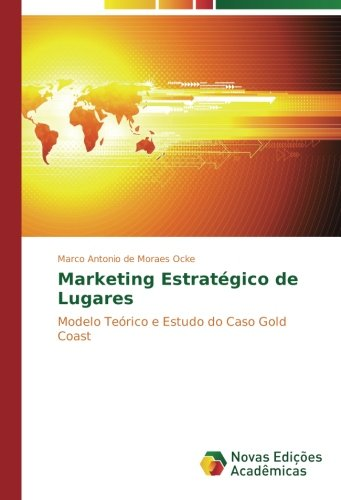 Marketing Estratégico de Lugares: Modelo Teórico e Estudo do Caso Gold Coast (Portuguese - Modelo Gold