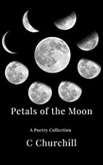 Petals of the Moon is a collection of poems that take the reader through the journey of night. Many nights we toss and turn for several different reasons. Petals of the Moon explores the emotions of darkness. Longing, anxiety and escape are j...