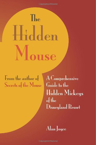 The Hidden Mouse: A Comprehensive Guide to the Hidden Mickeys of the Disneyland Resort
