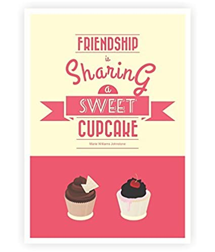 Amazon Friendship Is Sharing A Sweet Cupcake Motivational And Custom Quotes About Food And Friendship