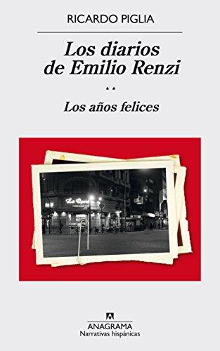 Los diarios de Emilio Renzi: Los años felices: 570 (Narrativas hispánicas)