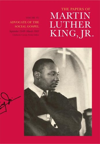 The Papers of Martin Luther King, Jr., Volume VI: Advocate of the Social Gospel, September 1948-March 1963 (Martin Luther King Papers)