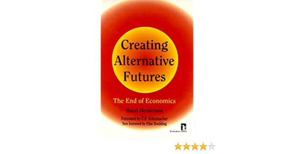 Creating Alternative Futures The End Of Economics Kumarian Press
