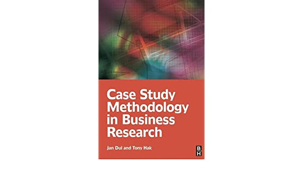 case study methodology in business research jan dul tony hak