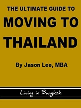 The Ultimate Guide to Moving to Thailand - Living in Bangkok by [Ron Lee]