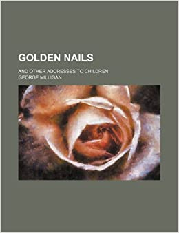 Golden nails: and other addresses to children