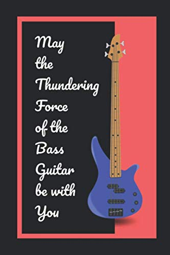 May The Thundering Force Of The Bass Guitar Be With You: Novelty Lined Notebook / Journal To Write In Perfect Gift Item (6 x 9 inches)