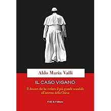 Il caso Viganò: Il dossier che ha svelato il più grande scandalo all'interno della Chiesa (Italian Edition)