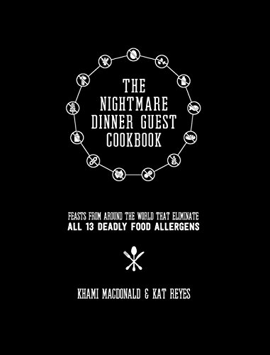 The Nightmare Dinner Guest Cookbook: Feasts from Around the World That Eliminate All 13 Deadly Allergens (Series 1)