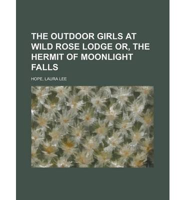 Read Online { [ THE OUTDOOR GIRLS AT WILD ROSE LODGE OR, THE HERMIT OF MOONLIGHT FALLS ] } Hope, Laura Lee ( AUTHOR ) Sep-13-2013 Paperback pdf