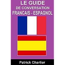 Guide de conversation FRANCAIS ESPAGNOL: Vocabulaire pour les voyages en Espagne (French Edition)