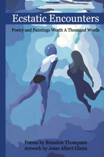 Ecstatic Encounters: Poetry and Paintings Worth a Thousand Words