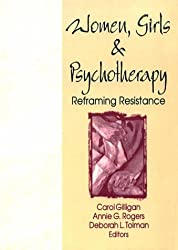 Women, Girls, and Psychotherapy: Reframing Resistance (Women & Therapy Series)