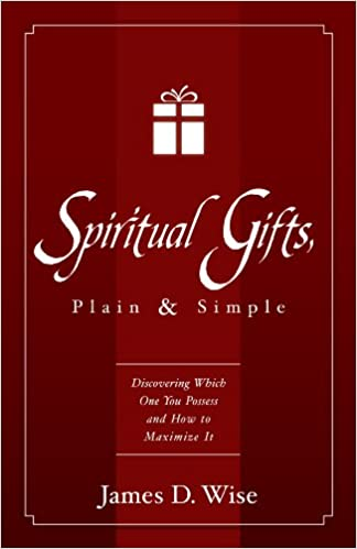 Spiritual gifts plain and simple discovering which one you possess spiritual gifts plain and simple discovering which one you possess and how to maximize it james d wise 9781933204642 amazon books negle Choice Image