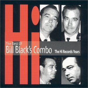 Best of Bill Black's Combo - The Hi Records Years