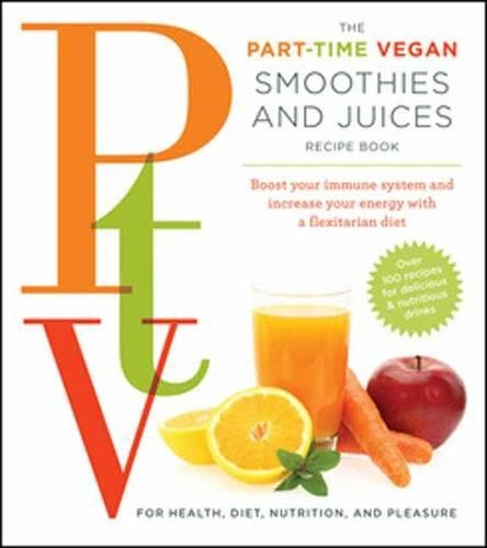 The Part Time Vegetarian (PTV) Smoothies and Juices: Boost Your Immune System and Increase Your Energy With a Flexitarian Diet by Tina Haupert