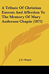 A Tribute of Christian Esteem and Affection to the Memory of Mary Anderson Chapin