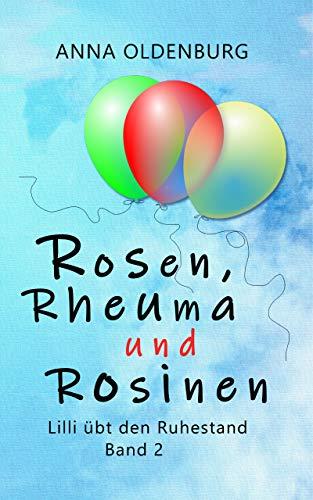 (Rosen, Rheuma und Rosinen: Lilli übt den Ruhestand. Band 2 (German)