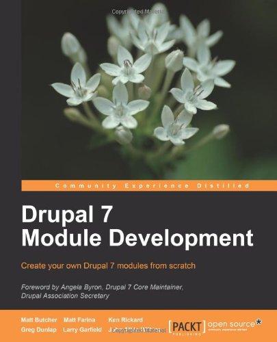 Drupal 7 Module Development by Greg Dunlap , John Albin Wilkins , Ken Rickard , Larry Garfield , Matt Butcher , Matt Farina, Publisher : Packt Publishing