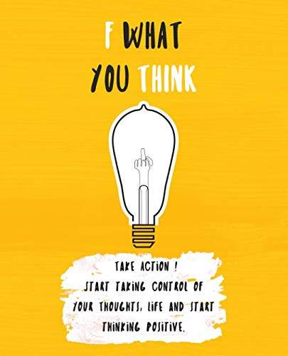 F What You Think: A WORKBOOK GUIDE ON TRAINING YOURSELF TO THINK POSITIVELY (Best Way To Improve Concentration)