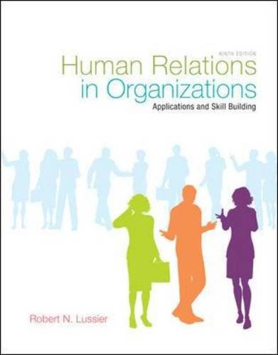 case study 1 human relations in organizations by robert n lussier 9th edition 118 hed 08 mgt & mktg content & new 1 1 10/4/2007 1:34:04 pm contents   the ninth edition provides coverage of new pedagogy, key new topics and an   most of the eighteen end-of-chapter case studies were developed at harvard   lussier's human relations in organizations: applications and skill building.