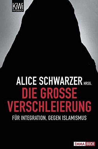 Die große Verschleierung: Für Integration, gegen Islamismus Taschenbuch – 23. September 2010 Alice Schwarzer KiWi-Taschenbuch 3462042637 Politikwissenschaft