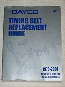 dayco timing belt replacement guide 1970 2007 domestic imported rh amazon com gates timing belt installation instructions gates timing belt installation guide